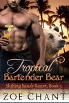 Tropical Bartender Bear (Shifting Sands Resort Book 3) - Zoe Chant