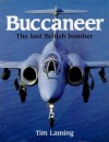 Buccaneer: The Story Of The Last All British Strike Aircraft - Tim Laming