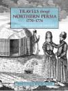 Travels Through Northern Persia: 1770-1774 - Samuel,  Gottlieb Gmelin