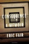Consequence: A Memoir - Eric Fair