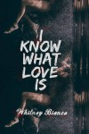 I Know What Love Is (I Know... #1) - Whitney Bianca