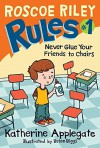 Roscoe Riley Rules #1: Never Glue Your Friends to Chairs - Katherine Applegate, Brian Biggs