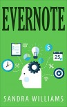 Evernote: The Ultimate Guide to Using Evernote to Stay Organized and Be More Productive - Sandra Williams, Organization Evernote
