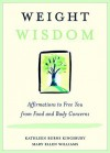 Weight Wisdom: Affirmations to Free You from Food and Body Concerns - Kathl Kingsbury