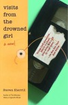 Visits from the Drowned Girl: A Novel - Steven Sherrill