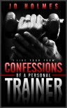 """I like your form"" Confessions of a Personal Trainer - J.D.  Holmes"