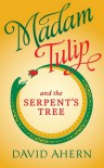 Madam Tulip and the Serpent's Tree - David W. Ahern