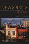 New Spirits: Americans in the Gilded Age: 1865-1905 - Rebecca Edwards