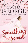 Something Borrowed - Louisa George
