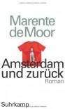 Amsterdam und zurück: Roman - Marente de Moor