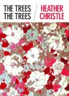 The Trees the Trees - Heather Christle