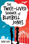 The Twice-Lived Summer of Bluebell Jones - Susie Day