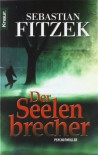 Der Seelenbrecher: Psychothriller von Sebastian Fitzek Ausgabe (2008) - Sebastian Fitzek