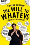 The Will to Whatevs: A Guide to Modern Life - Eugene Mirman