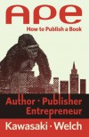Ape: Author, Publisher, Entrepreneur-How to Publish a Book - Guy Kawasaki, Shawn Welch