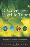 Discover Your Psychic Type: Developing and Using Your Natural Intuition - Sherrie Dillard