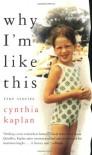Why I'm Like This: True Stories - Cynthia Kaplan