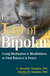 The Tao of Bipolar: Using Meditation and Mindfulness to Find Balance and Peace - Annellen Simpkins, C. Alexander Simpkins