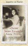 »Deine beste Freundin Anne Frank« - Erinnerungen an den Krieg und eine besondere Freundschaft - Jacqueline van Maarsen
