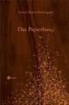 Das Papierhaus: Erzählung - Carlos Maria Dominguez