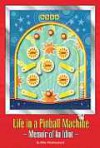 Life in a Pinball Machine: Memoirs of an Idiot - Mike Westmoreland