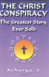 The Christ Conspiracy: The Greatest Story Ever Sold - Acharya S