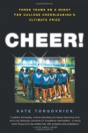 Cheer!: Three Teams on a Quest for College Cheerleading's Ultimate Prize - Kate Torgovnick