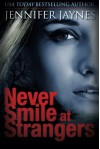 Never Smile at Strangers - Jennifer Jaynes