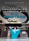 Getting the Most Out of Makerspaces to Create With 3-D Printers - Nicki Peter Petrikowski