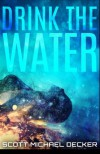 Drink The Water - Scott Michael Decker
