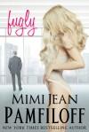 Fugly - Mimi Jean Pamfiloff