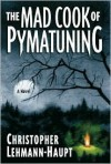 The Mad Cook of Pymatuning: A Novel - Christopher Lehmann-Haupt
