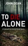 TO DIE ALONE: A Gripping British Detective Murder Mystery - John Dean