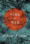 Girl at War: A Novel - Sara Nović
