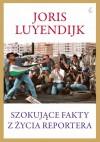 Szokujące fakty z życia reportera - Joris Luyendrijk
