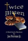 Twice Bitten: A Matt Davis Mystery - Joe Perrone Jr.