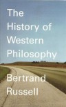 The History of Western Philosophy - Bertrand Russell