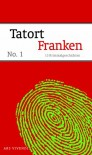 Tatort Franken - Jan Beinßen;Veit Bronnenmeyer;Tessa Korber;Blanka Stipetic;Dirk Kruse;Josef Rauch