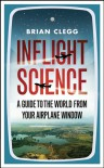 Inflight Science: A Guide to the World From Your Airplane Window - Brian Clegg
