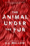 The Animal Under The Fur - E.J. Mellow, Dori Harrell