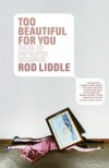 Too Beautiful for You: A Novel - Rod Liddle