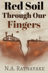Red Soil Through Our Fingers -  N.A. Ratnayake