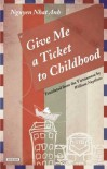 Give Me A Ticket to Childhood: A Novel - Nguyễn Nhật Ánh, Will Naythons