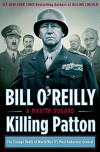 Killing Patton: The Strange Death of World War II's Most Audacious General - Bill O'Reilly