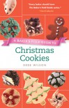 Baker's Field Guide to Christmas Cookies - Dede Wilson