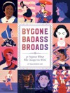 Bygone Badass Broads: 52 Forgotten Women Who Changed the World - Mackenzi Lee, Ms. Petra Eriksson