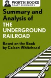 Summary and Analysis of The Underground Railroad: Based on the Book - Worth Books