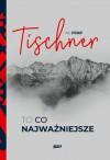 To, co najważniejsze - Wojciech Bonowicz, Józef Tischner