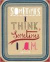 Sometimes I Think, Sometimes I Am - Sara Fanelli,  Steven Heller,  Marina Warner