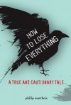 How to Lose Everything: A Mostly True Story - Philipp Mattheis